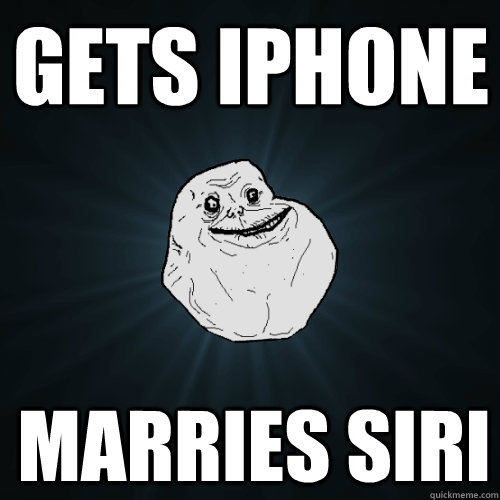 gets iphone marries siri - Forever Alone
