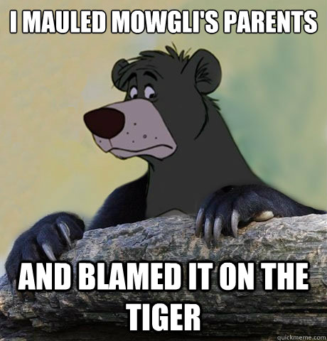 i mauled mowglis parents and blamed it on the tiger - Confession Baloo