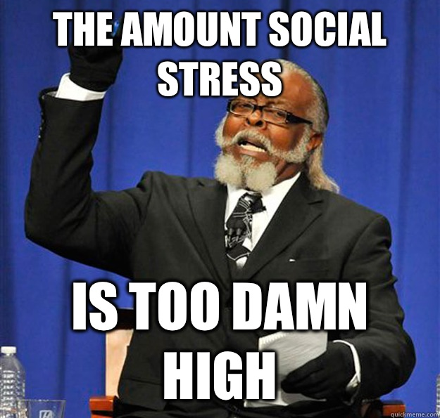 The amount social stress Is two damn high - Jimmy McMillan