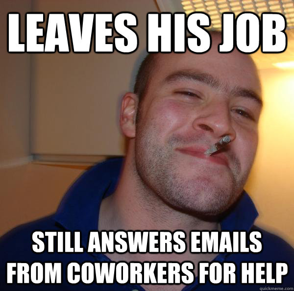 leaves his job still answers emails from coworkers for help - Good Guy Greg