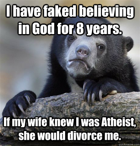 i have faked believing in god for 8 years if my wife knew i - Confession Bear