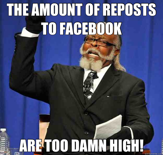 THE AMOUNT OF REPOSTS TO FACEBOOK ARE TOO DAMN HIGH! - Jimmy McMillan