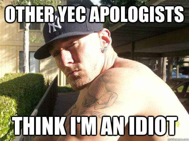 other yec apologists think im an idiot - Chad Elliott