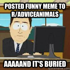 posted funny meme to radviceanimals aaaaand its buried -
