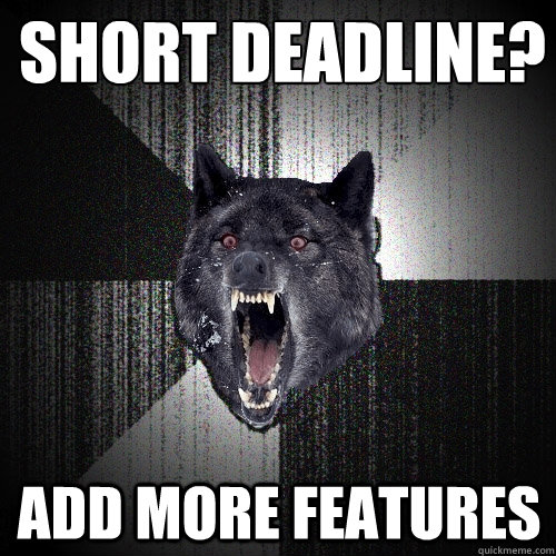 short deadline add more features - Insanity Wolf