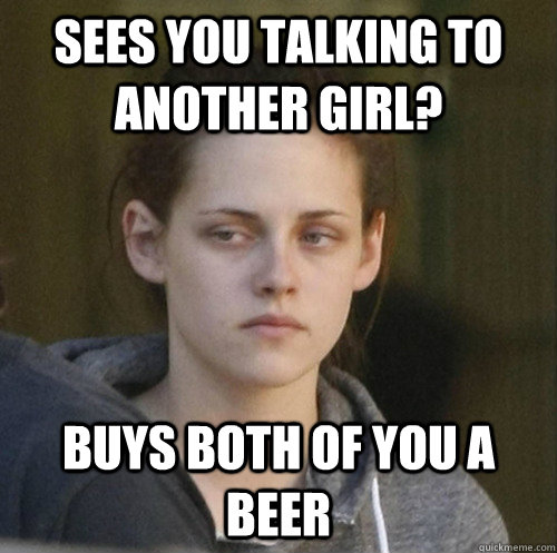 sees you talking to another girl buys both of you a beer - Underly Attached Girlfriend