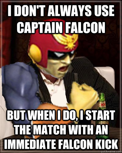 i dont always use captain falcon but when i do i start the - The Most Interesting C. Falcon In The World