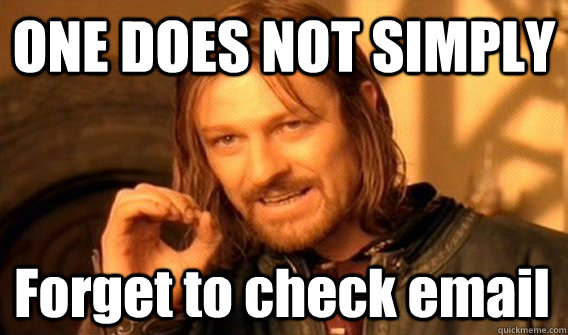 one does not simply forget to check email - One Does Not Simply