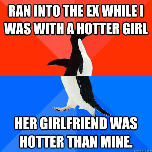 ran into the ex while i was with a hotter girl her girlfrien - Socially Awesome Awkward Penguin