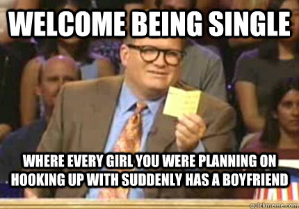 welcome being single where every girl you were planning on h - Whose Line