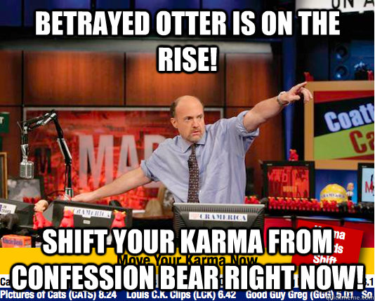 betrayed otter is on the rise shift your karma from confess - Mad Karma with Jim Cramer