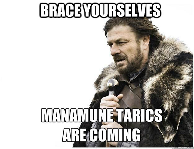 brace yourselves manamune tarics are coming - Imminent Ned