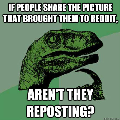 if people share the picture that brought them to reddit are - Philosoraptor