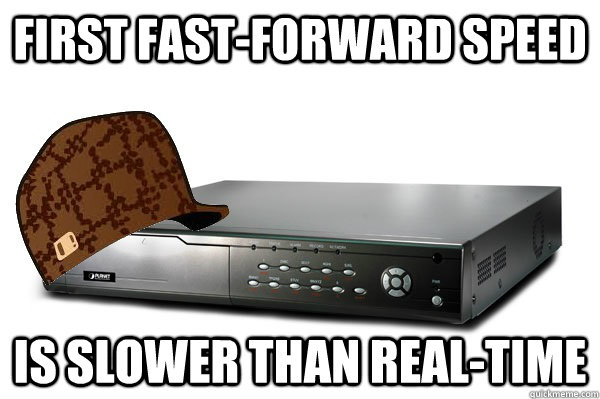 first fastforward speed is slower than realtime - Scumbag DVR
