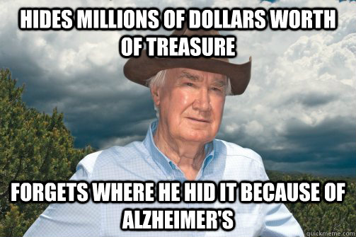 hides millions of dollars worth of treasure forgets where he - 
