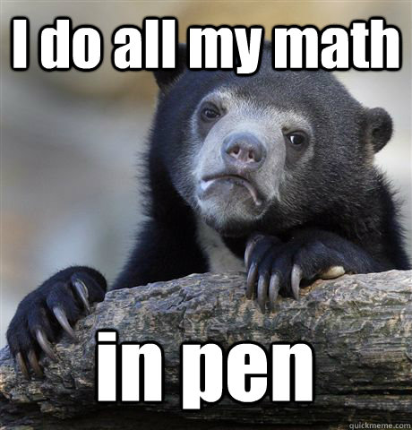 i do all my math in pen - Confession Bear