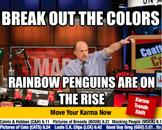 break out the colors rainbow penguins are on the rise - Mad Karma with Jim Cramer