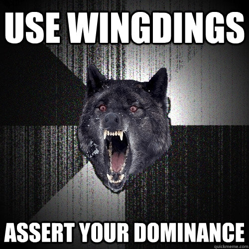 use wingdings assert your dominance - Insanity Wolf