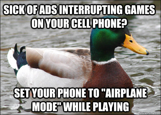 sick of ads interrupting games on your cell phone set your  - Actual Advice Mallard
