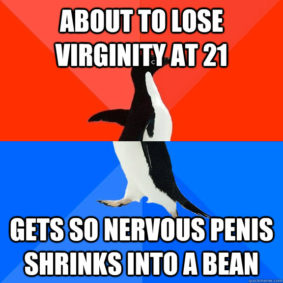about to lose virginity at 21 gets so nervous penis shrinks  - Socially Awesome Awkward Penguin