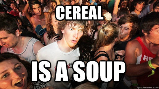 cereal is a soup - Sudden Clarity Clarence