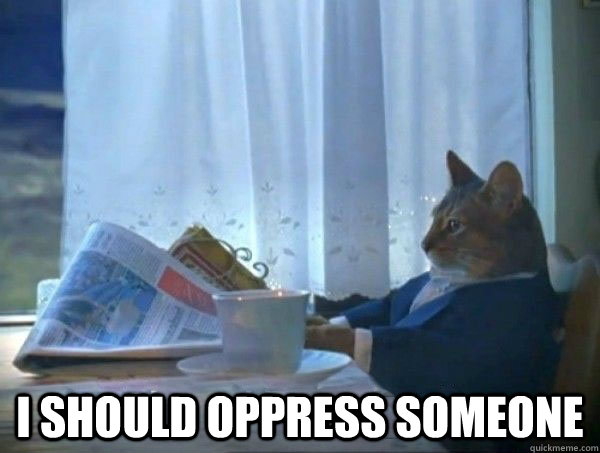i should oppress someone - morning realization newspaper cat meme