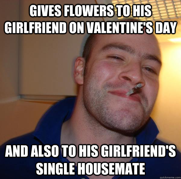 gives flowers to his girlfriend on valentines day and also  - Good Guy Greg