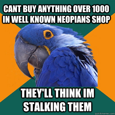 cant buy anything over 1000 in well known neopians shop they - Paranoid Parrot