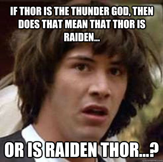 if thor is the thunder god then does that mean that thor is - conspiracy keanu