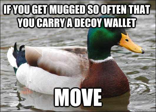 if you get mugged so often that you carry a decoy wallet mov - Actual Advice Mallard