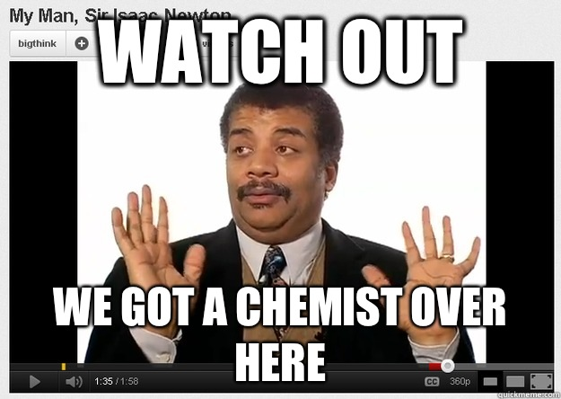 Watch out we got a chemist over here - Neil DeGrasse Tyson Reaction