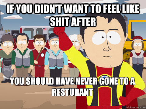 if you didnt want to feel like shit after you should have n - Captain Hindsight