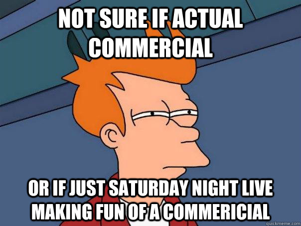 not sure if actual commercial or if just saturday night live - FuturamaFry