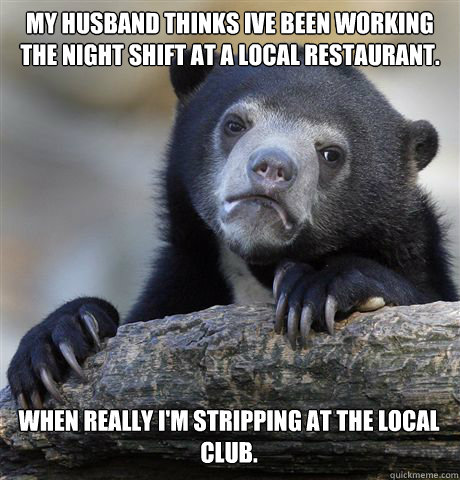 my husband thinks ive been working the night shift at a loca - Confession Bear