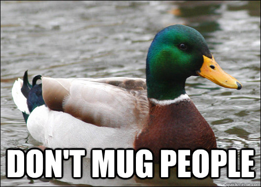 dont mug people  - Actual Advice Mallard