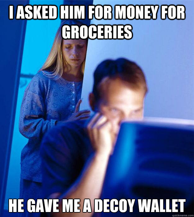 i asked him for money for groceries he gave me a decoy walle - Redditors Wife
