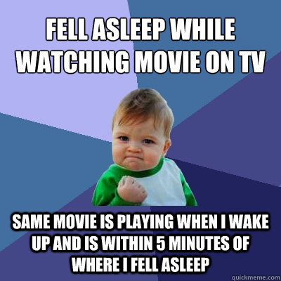 fell asleep while watching movie on tv same movie is playing - Success Kid