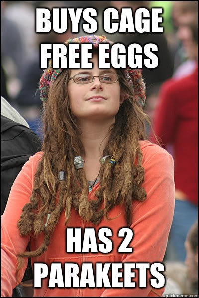 Buys cage free eggs Has 2 parakeets - Bad Argument Hippie