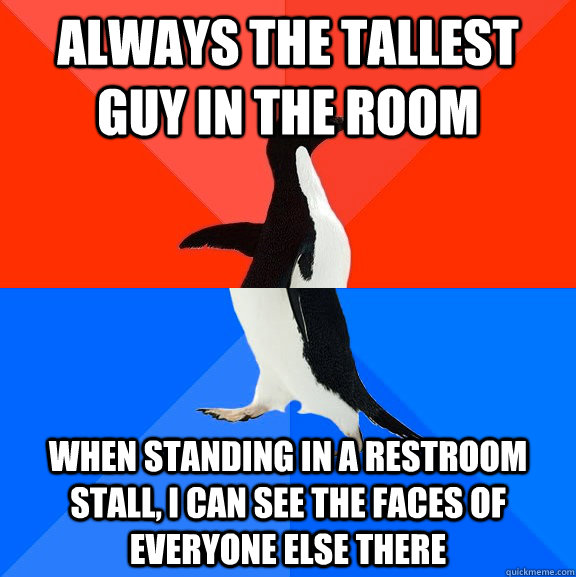 always the tallest guy in the room when standing in a restro - Socially Awesome Awkward Penguin