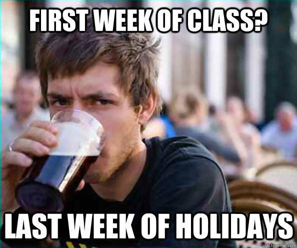first week of class last week of holidays - Lazy College Senior