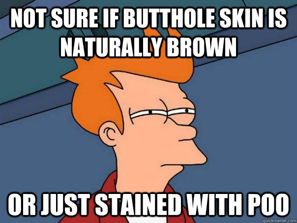 not sure if butthole skin is naturally brown or just stained - Futurama Fry