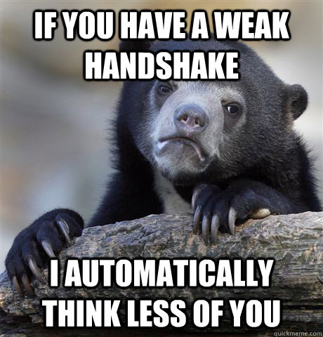 if you have a weak handshake i automatically think less of y - Confession Bear