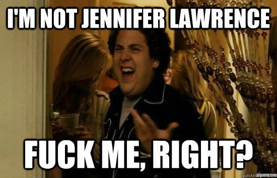 im not jennifer lawrence fuck me right - fuckmeright