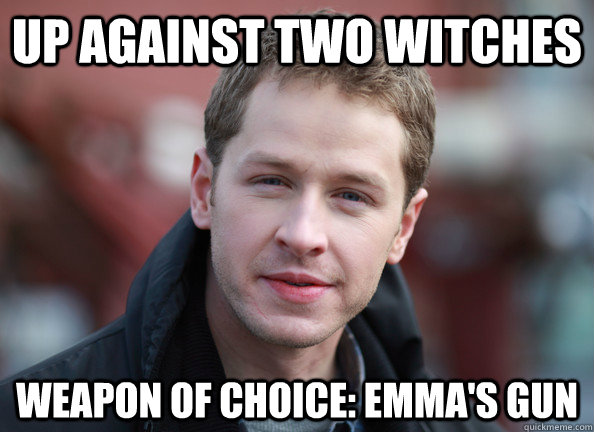 up against two witches weapon of choice emmas gun - Daring Dumbass David