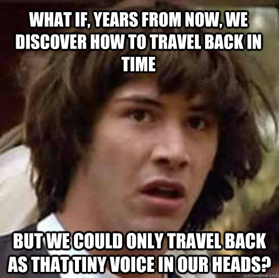 what if years from now we discover how to travel back in t - conspiracy keanu