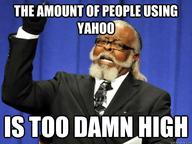 the amount of people using yahoo is too damn high - Toodamnhigh