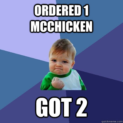ordered 1 mcchicken got 2  - Success Kid
