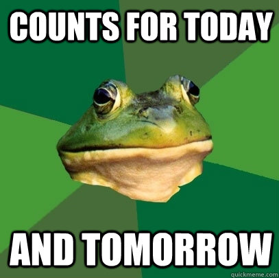 counts for today and tomorrow - Foul Bachelor Frog