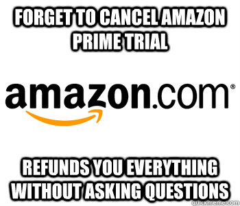 forget to cancel amazon prime trial refunds you everything w - 