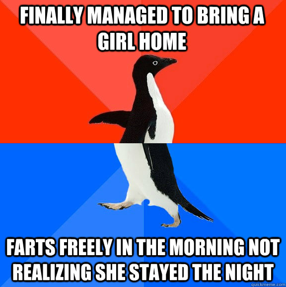 finally managed to bring a girl home farts freely in the mor - Socially Awesome Awkward Penguin